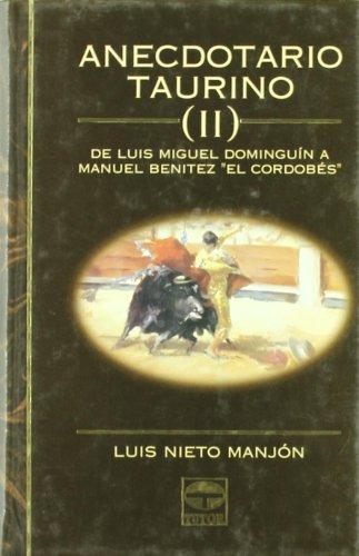 Anecdotario taurino II : de Luis Miguel Dominguín a Manuel Benítez