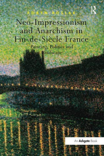 Neo-Impressionism and Anarchism in Fin-de-Siècle France