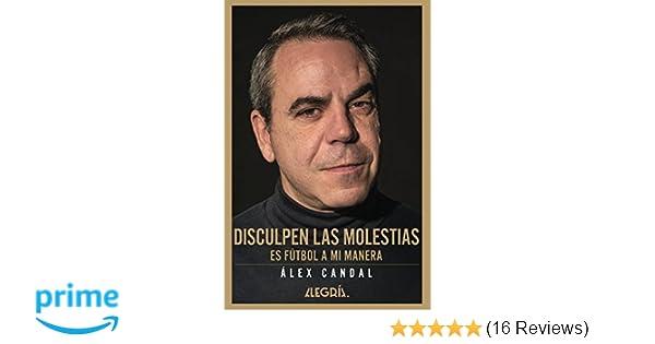 Disculpen las molestias: Es fútbol a mi manera (Spanish Edition): Álex Candal, Alegría Corp: 9780692128480: Amazon.com: Books