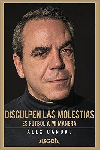 Disculpen las molestias: Es fútbol a mi manera (Spanish Edition) (Spanish)