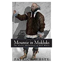 Mountie in Mukluks: The Arctic Adventures of Bill White