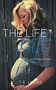 The Life Gift (Last Heartbeat Series #2) by [Lykins, T R]
