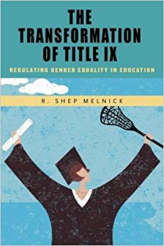 The Transformation of Title IX: Regulating Gender Equality in Education