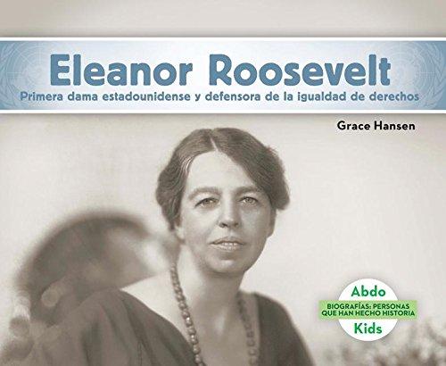 Eleanor Roosevelt: Primera Dama Estadounidense y Defensora de La Igualdad de Derechos (Eleanor Roosevelt: First Lady & Equal Rights Advocate) Hecho Historia (History Ma) (Spanish Edition)