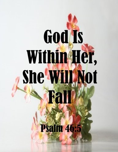 Read Online God Is Within Her, She Will Not Fall Psalm 46:5: Journal Notebook ,Quotes Journal, Quotes Notebook, Composition Book 100 Pages 8.5x11 (Volume 91) PDF