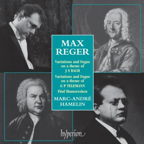 Reger: Variations and Fugue on a Theme of J. S. Bach /  Humoresques / Variations and Fugue on a Theme of  Telemann by Hyperion