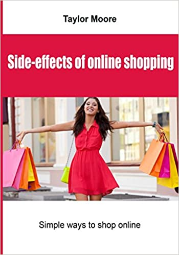 a4252bd2 Side-effects of online shopping: Simple ways to shop online: Taylor Moore:  9781505950229: Amazon.com: Books
