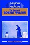 img - for The Theatre of Robert Wilson (Directors in Perspective) by Arthur Holmberg (2005-09-01) book / textbook / text book