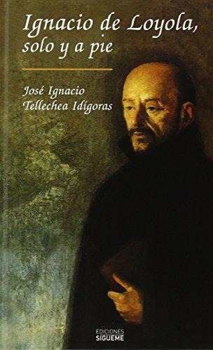 Descargar Libro Ignacio De Loyola, Solo Y A Pie José Ignacio Tellechea Idigoras