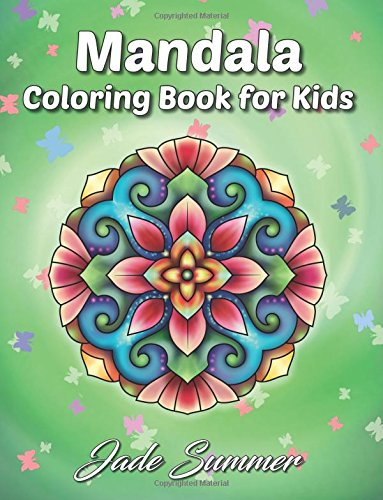 Mandala Coloring Book: A Kids Coloring Book with Fun, Easy, and Relaxing Mandalas to Color (Perfect Gift for Boys, Girls, Tweens, and Beginners) [Jade Summer] (Tapa Blanda)