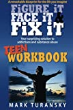 img - for Figure It, Face It, & Fix It - Teen Workbook: Your surprising solution to addiction and substance abuse book / textbook / text book