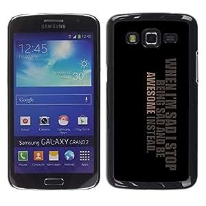 Be Good Phone Accessory // Dura Cáscara cubierta Protectora Caso Carcasa Funda de Protección para Samsung Galaxy Grand 2 SM-G7102 SM-G7105 // Awesome Positive Great Cool Sad Life Quo