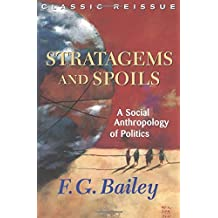 Stratagems And Spoils: A Social Anthropology Of Politics by F.g. Bailey (2001-08-07)