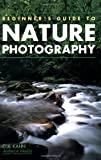 Beginner's Guide to Nature Photography, Cub Kahn, 1584280905