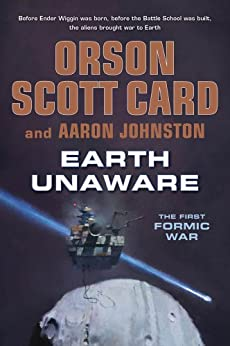 Earth Unaware (The First Formic War Book 1) by [Card, Orson Scott, Johnston, Aaron]