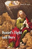 Daniel's Fight and Ours, Thomas D. Logie, 1466918977