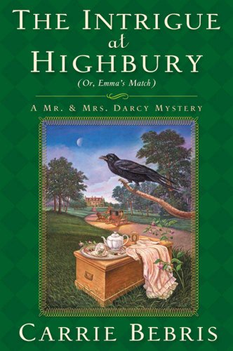 The Intrigue at Highbury: Or, Emma's Match (Mr. and Mrs. Darcy Mysteries Book 5)