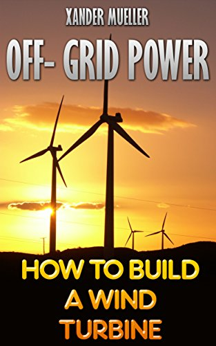 Download for free Off- Grid Power: How To Build A Wind Turbine