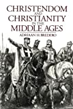 Christendom and Christianity in the Middle Ages, Adriaan H. Bredero, 080284992X