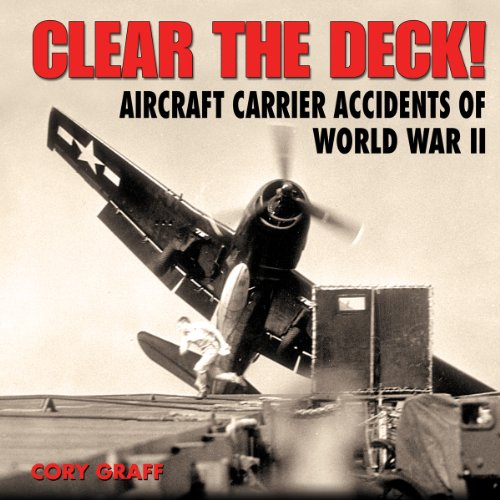 Clear the Deck!: Aircraft Carrier Accidents of World War II (Specialty Press)