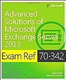 Exam Ref 70-342 Advanced Solutions of Microsoft Exchange Server 2013 (MCSE), Reid, Brian and Goodman, Steve, 0735697418