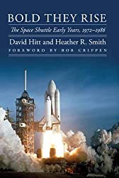 Bold They Rise: The Space Shuttle Early Years, 1972-1986 (Outward Odyssey: A People's History of Spaceflight)