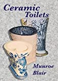 img - for Ceramic Toilets by Munroe Blair (2012-04-13) book / textbook / text book