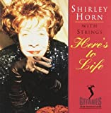 Here's To Life (With Strings) By Shirley Horn (1992-04-27)