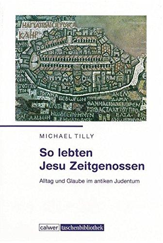 So lebten Jesu Zeitgenossen: Alltag und Glaube im antiken Judentum (Calwer Taschenbibliothek) Taschenbuch – 1. Juli 2008 Michael Tilly 3766840622 Christus Heiland