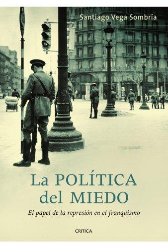 La política del miedo: El papel de la represión en el franquismo (Spanish Edition
