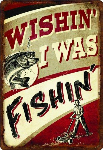 River's Edge Wishin I Was Fishin Embossed Tin Sign, (Fishing Tin)