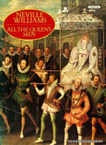 All the Queen's Men: Elizabeth I and Her Courtiers