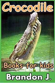 Crocodile books for kids : Amazing Pictures & Fun Facts on Animals (Include amazing picture bonus)