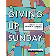 Giving Up Sunday: Looking for more from faith, community, and calling