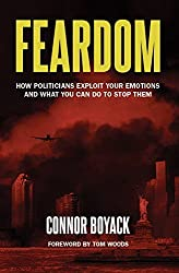 Feardom: How Politicians Exploit Your Emotions and What You Can Do to Stop Them by Connor Boyack (2014-12-08)