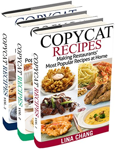 Copycat Recipes Box Set 3 Books in 1: Making Restaurants' Most Popular Recipes at Home by [Chang, Lina]
