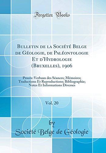 Bulletin de la Société Belge de Géologie, de Paléontologie Et d'Hydrologie (Bruxelles), 1906, Vol. 20: Procès-Verbaux des Séances; Mémoires; ... Diverses (Classic Reprint) (French Edition)