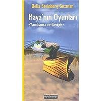 Mayanın Oyunları - Yanılsama ve Gerçek