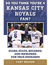 So You Think You're a Kansas City Royals Fan?: Stars, Stats, Records, and Memories for True Diehards