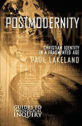 POSTMODERNITY (Guides to Theological Inquiry): Christian Identity in a Fragmented Age