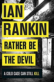 Rather Be the Devil: The brand new Rebus No.1 bestseller (Inspector Rebus 21) by [Rankin, Ian]