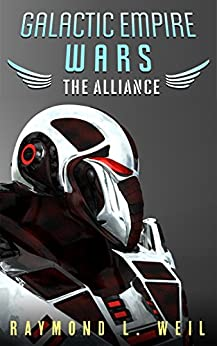 Galactic Empire Wars: The Alliance (The Galactic Empire Wars Book 4) by [Weil, Raymond L.]