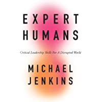 Expert Humans: Critical Leadership Skills for a Disrupted World