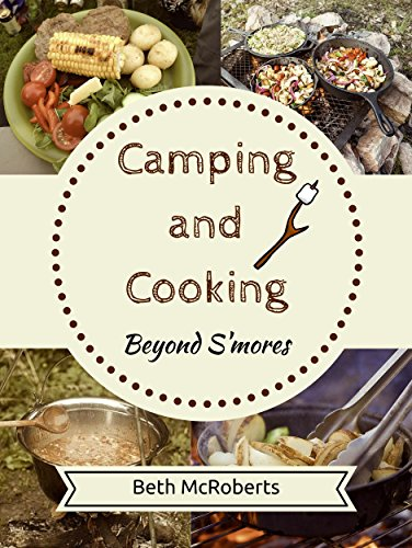 Camping and Cooking Beyond S'mores: Outdoors Cooking Guide and Cookbook for Beginner Campers (Happier Outdoors) by [McRoberts, Beth, Happier Outdoors]
