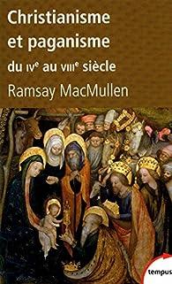 Christianisme et paganisme du IVe au VIIIe siècle par Ramsay MacMullen