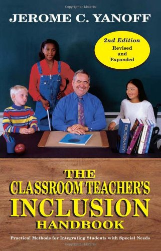 The Classroom Teacher's Inclusion Handbook: Practical Methods for Integrating Students with Special (Student Teachers Handbook)