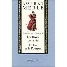 FORTUNE DE FRANCE T05 : LES ROSES DE LA VIE (1995)ET LE LYS ET LA POURPRE (1997)