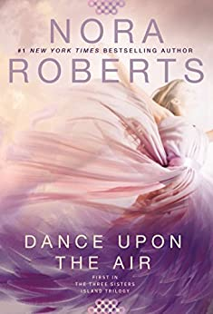 Dance Upon the Air (Three Sisters Island Book 1) by [Roberts, Nora]