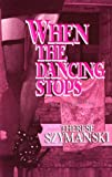 When the Dancing Stops, Therese Szymanski, 1562801864