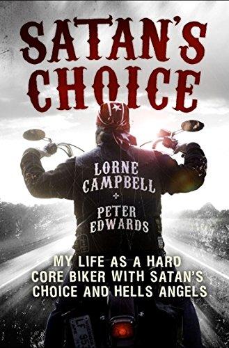 Satan's Choice: My Life as a Hard Core Biker with Satan's Choice and Hells Angels